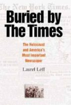 Buried By The Times: The Holocaust And America S Most Important N Ewspaper